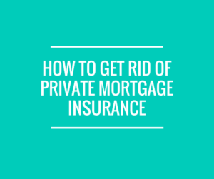 How To Get Rid of Private Mortgage Insurance